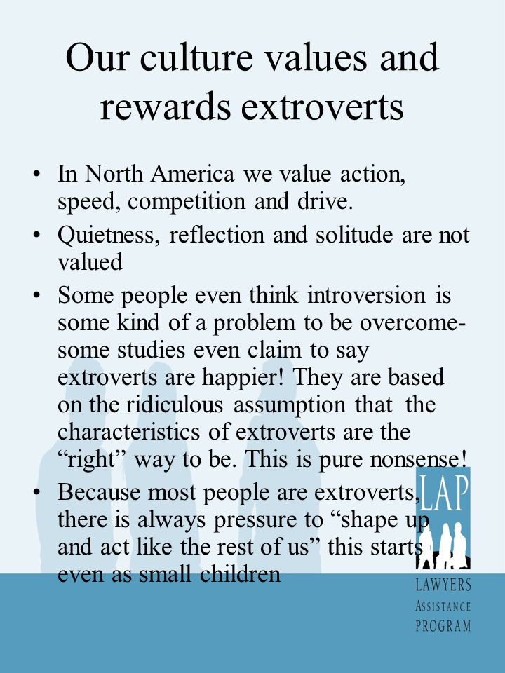 Our culture values and rewards extroverts