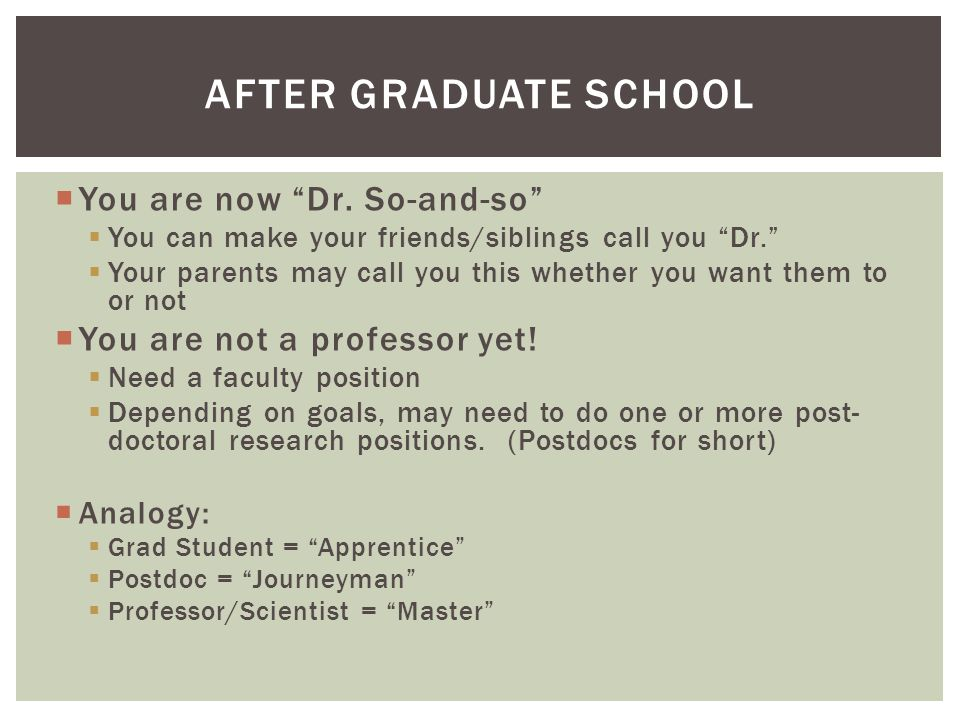 After Graduate School You are now Dr. So-and-so