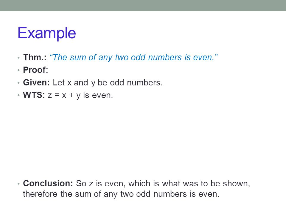 Example Thm.: The sum of any two odd numbers is even. Proof: