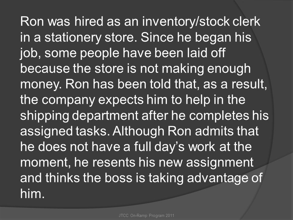 Ron was hired as an inventory/stock clerk in a stationery store