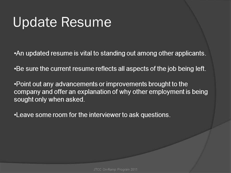 Update Resume An updated resume is vital to standing out among other applicants.