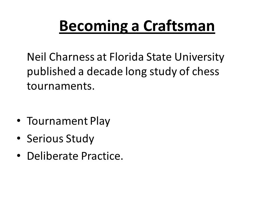 Becoming a Craftsman Neil Charness at Florida State University published a decade long study of chess tournaments.