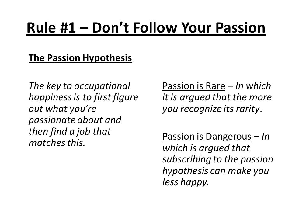 Rule #1 – Don't Follow Your Passion