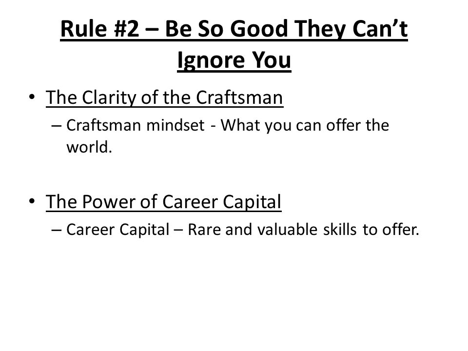 Rule #2 – Be So Good They Can't Ignore You