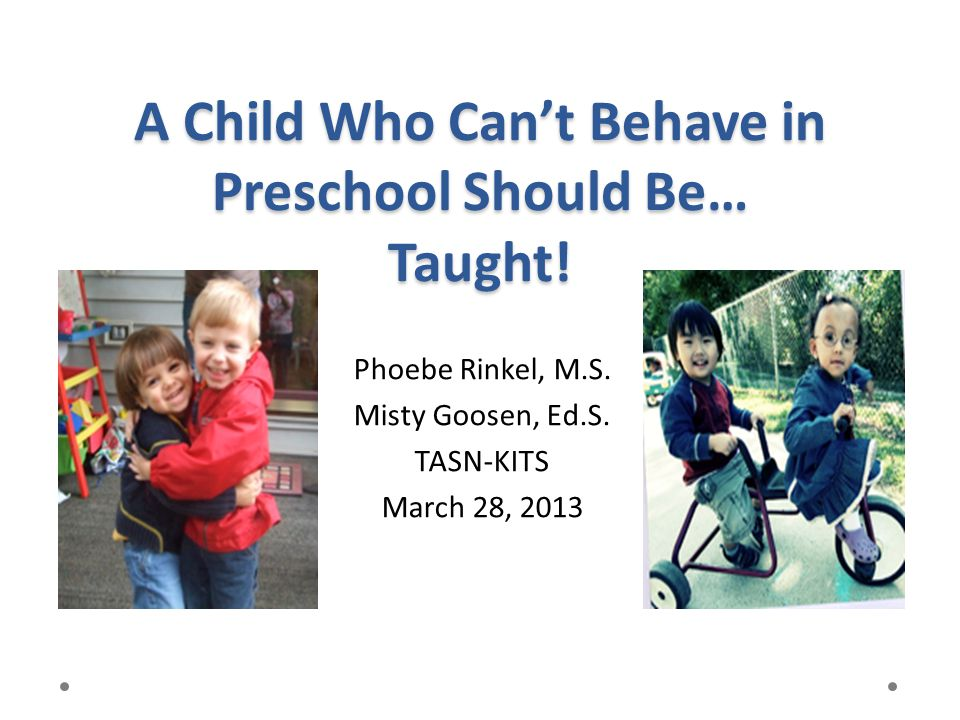 A Child Who Can't Behave in Preschool Should Be… Taught!