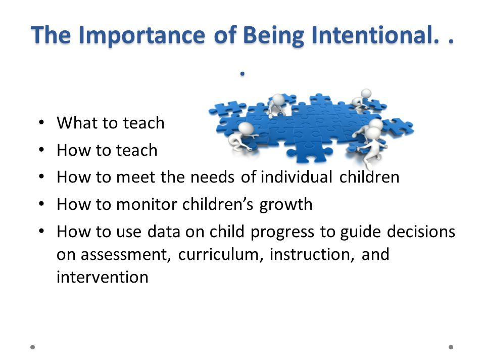 The Importance of Being Intentional. . .
