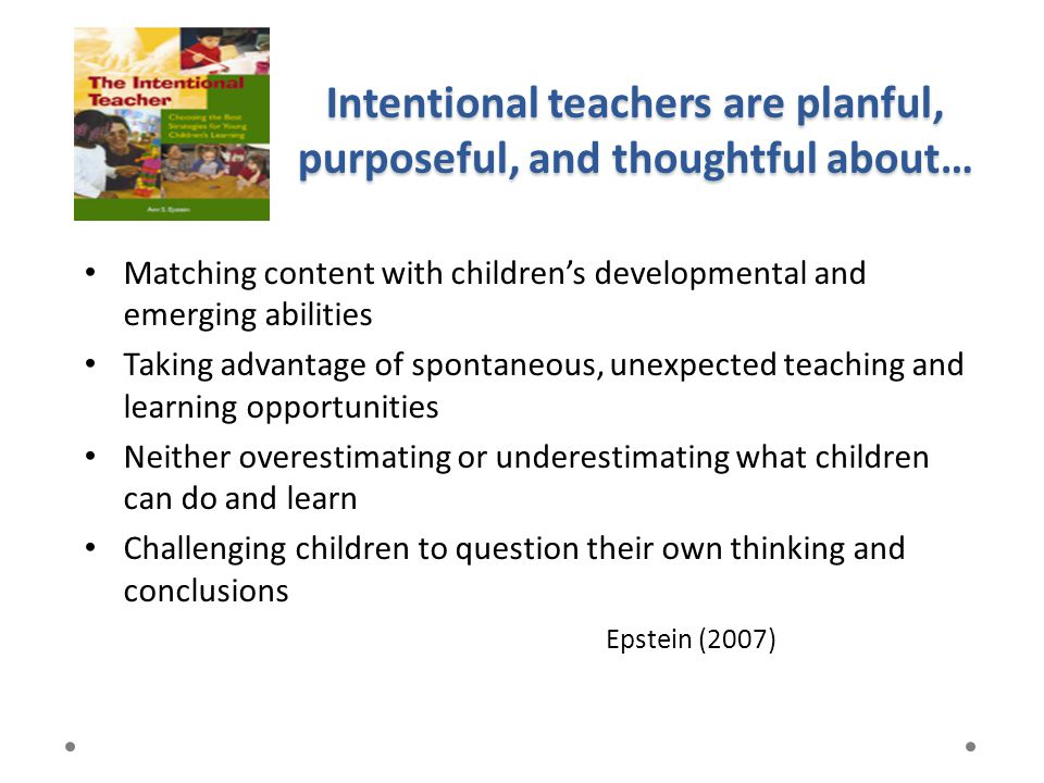 Intentional teachers are planful, purposeful, and thoughtful about…