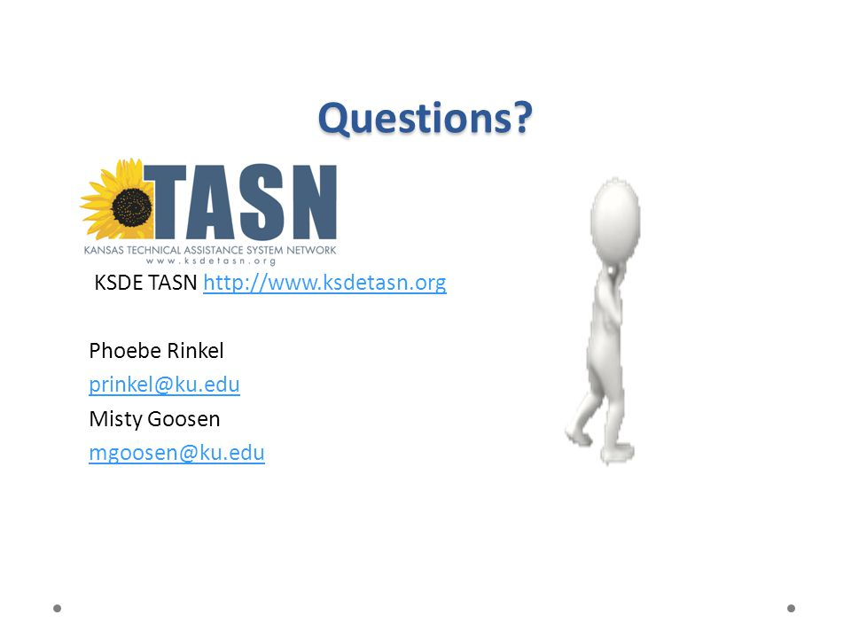 Questions KSDE TASN http://www.ksdetasn.org Phoebe Rinkel prinkel@ku.edu Misty Goosen mgoosen@ku.edu