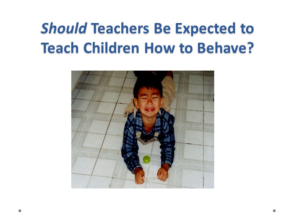 Should Teachers Be Expected to Teach Children How to Behave