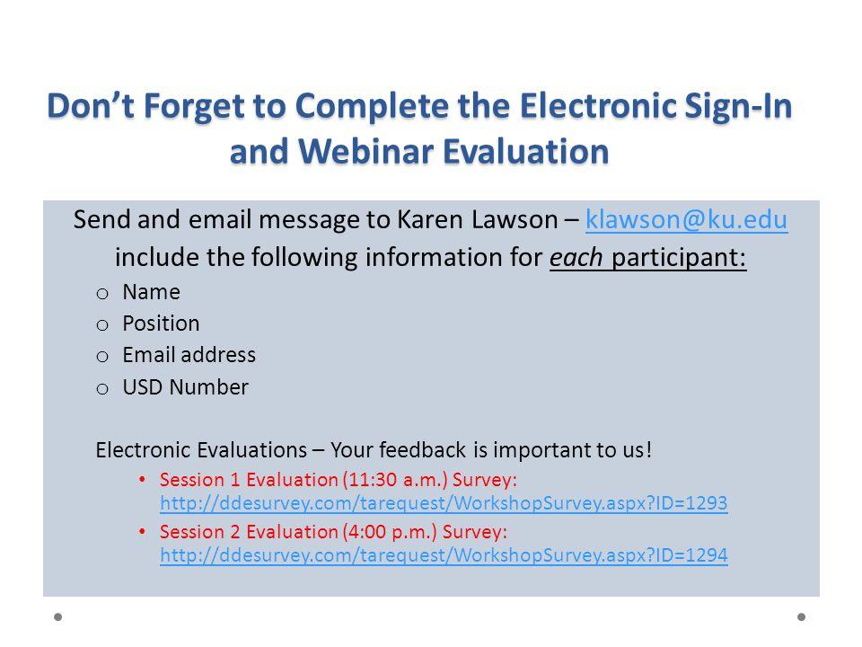 Don't Forget to Complete the Electronic Sign-In and Webinar Evaluation