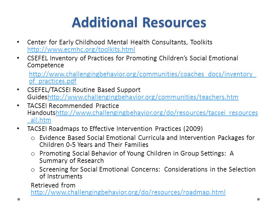 Additional Resources Center for Early Childhood Mental Health Consultants, Toolkits http://www.ecmhc.org/toolkits.html.