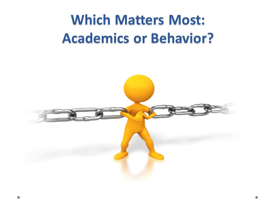 Which Matters Most: Academics or Behavior