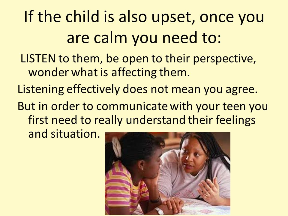 If the child is also upset, once you are calm you need to: