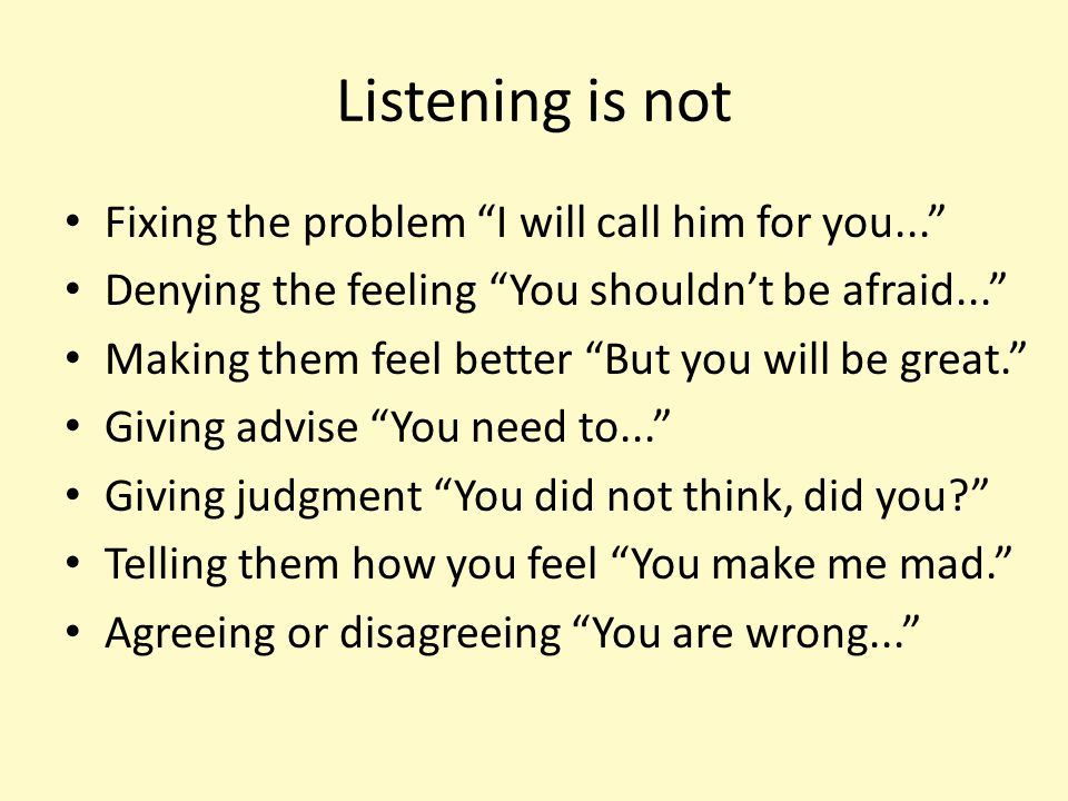 Listening is not Fixing the problem I will call him for you...