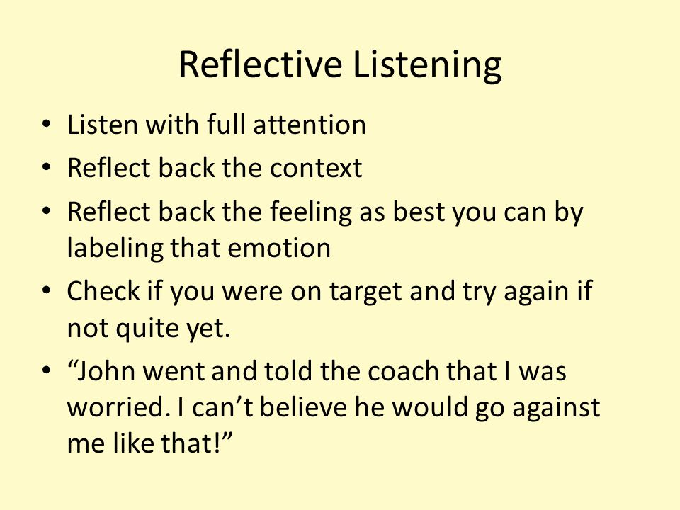 Reflective Listening Listen with full attention