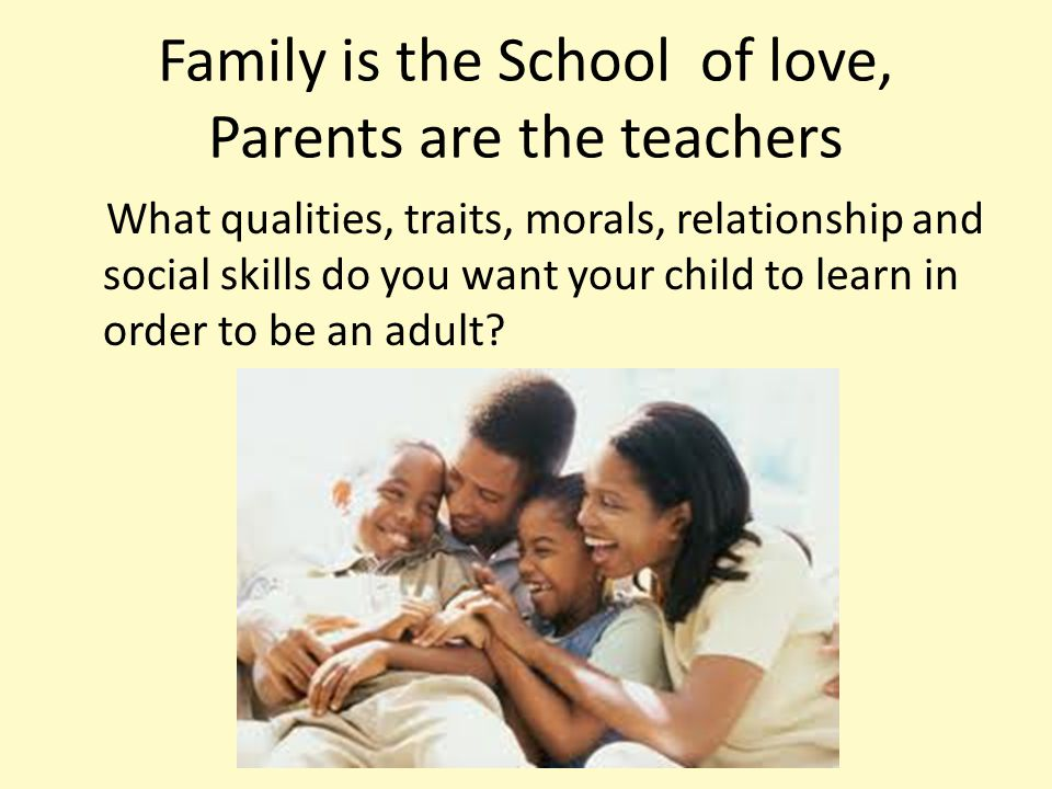 Family is the School of love, Parents are the teachers