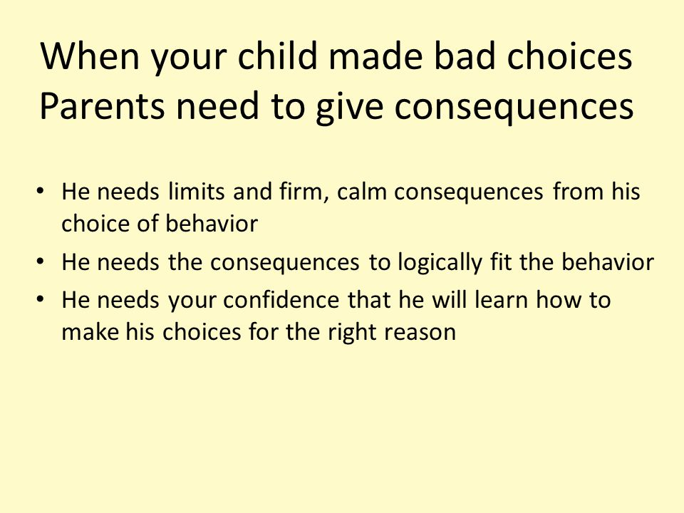 When your child made bad choices Parents need to give consequences