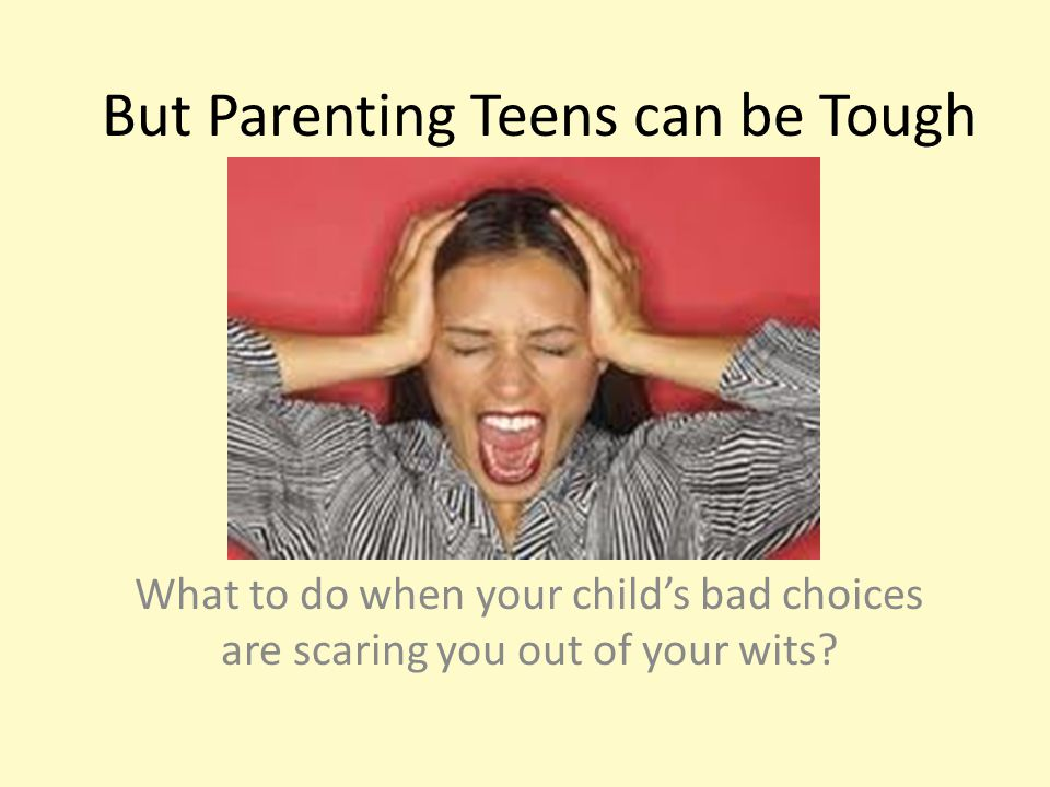 But Parenting Teens can be Tough
