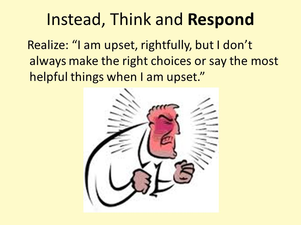 Instead, Think and Respond