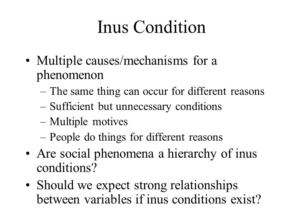 Inus Condition Multiple causes/mechanisms for a phenomenon