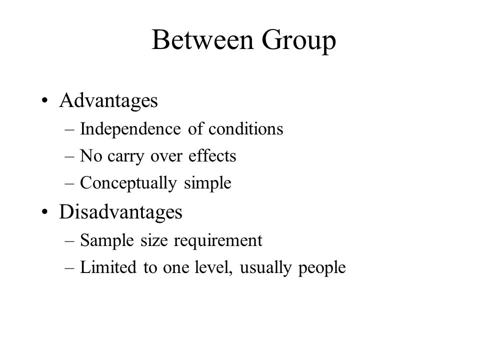Between Group Advantages Disadvantages Independence of conditions