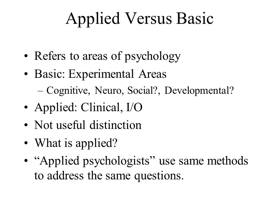 Applied Versus Basic Refers to areas of psychology