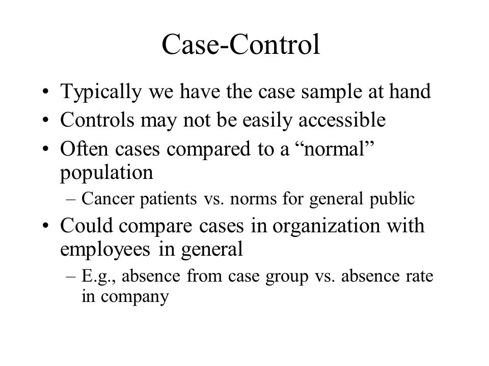 Case-Control Typically we have the case sample at hand