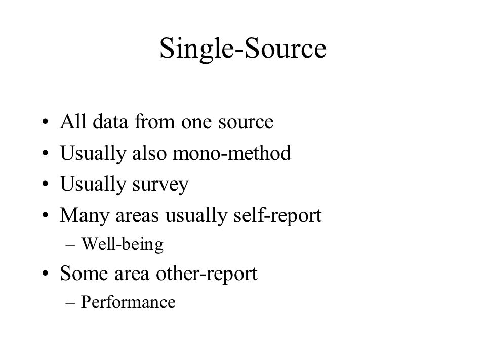 Single-Source All data from one source Usually also mono-method