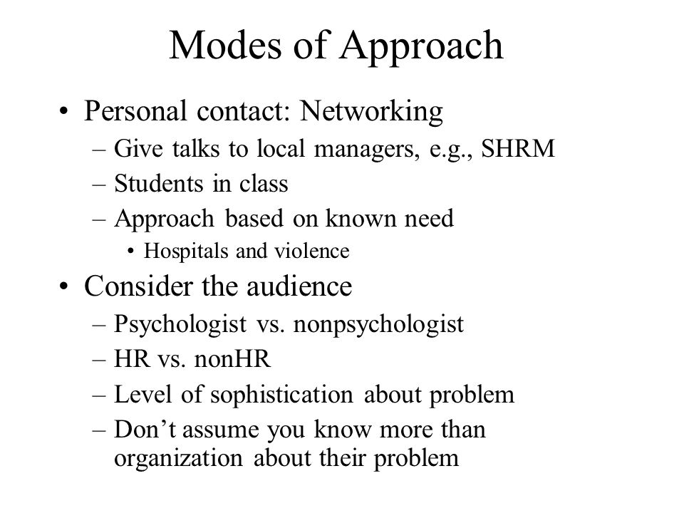 Modes of Approach Personal contact: Networking Consider the audience