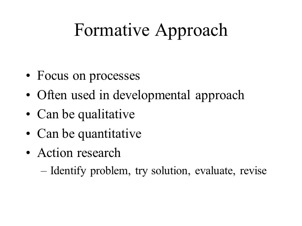 Formative Approach Focus on processes