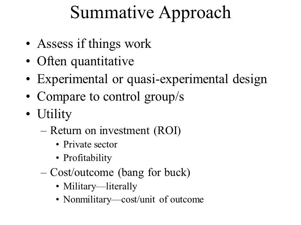 Summative Approach Assess if things work Often quantitative