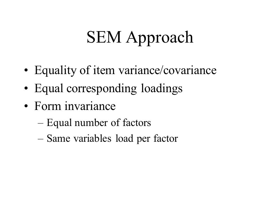 SEM Approach Equality of item variance/covariance