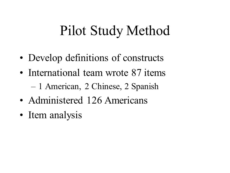 Pilot Study Method Develop definitions of constructs