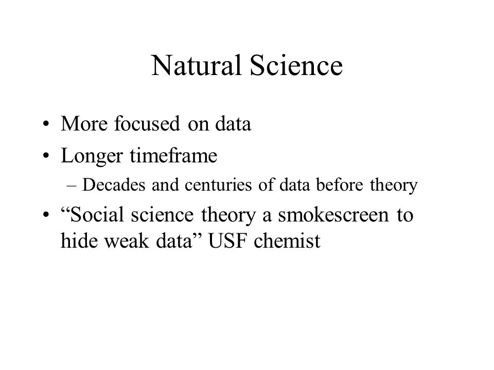 Natural Science More focused on data Longer timeframe