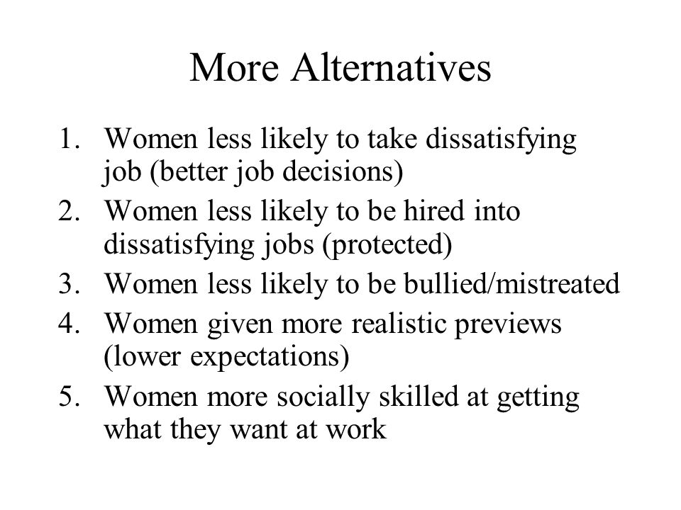 More Alternatives Women less likely to take dissatisfying job (better job decisions)