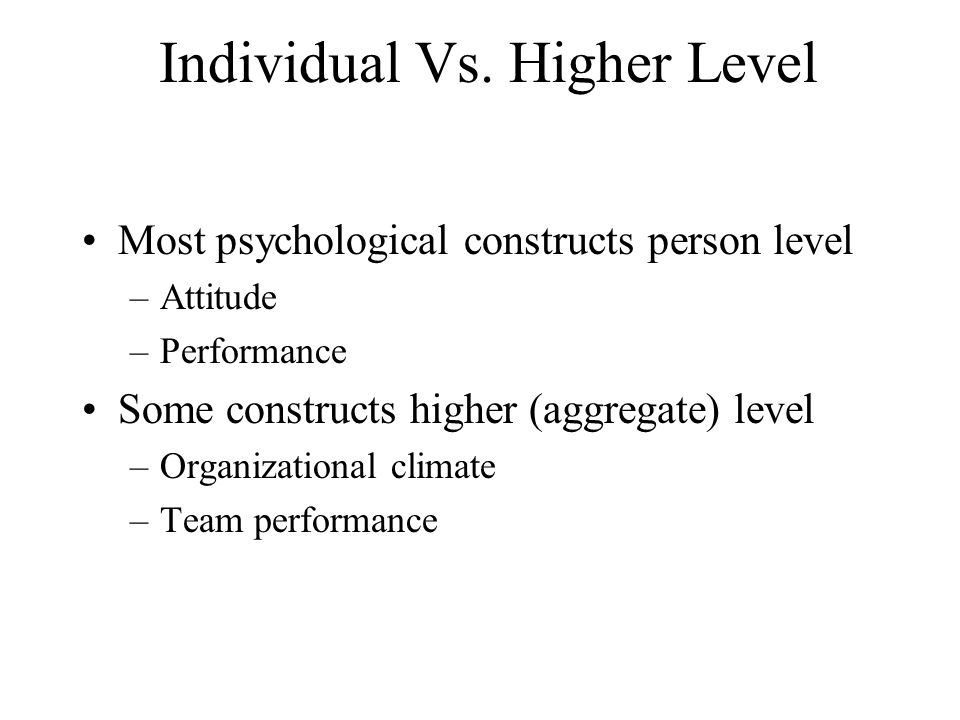 Individual Vs. Higher Level
