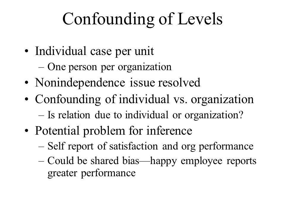 Confounding of Levels Individual case per unit