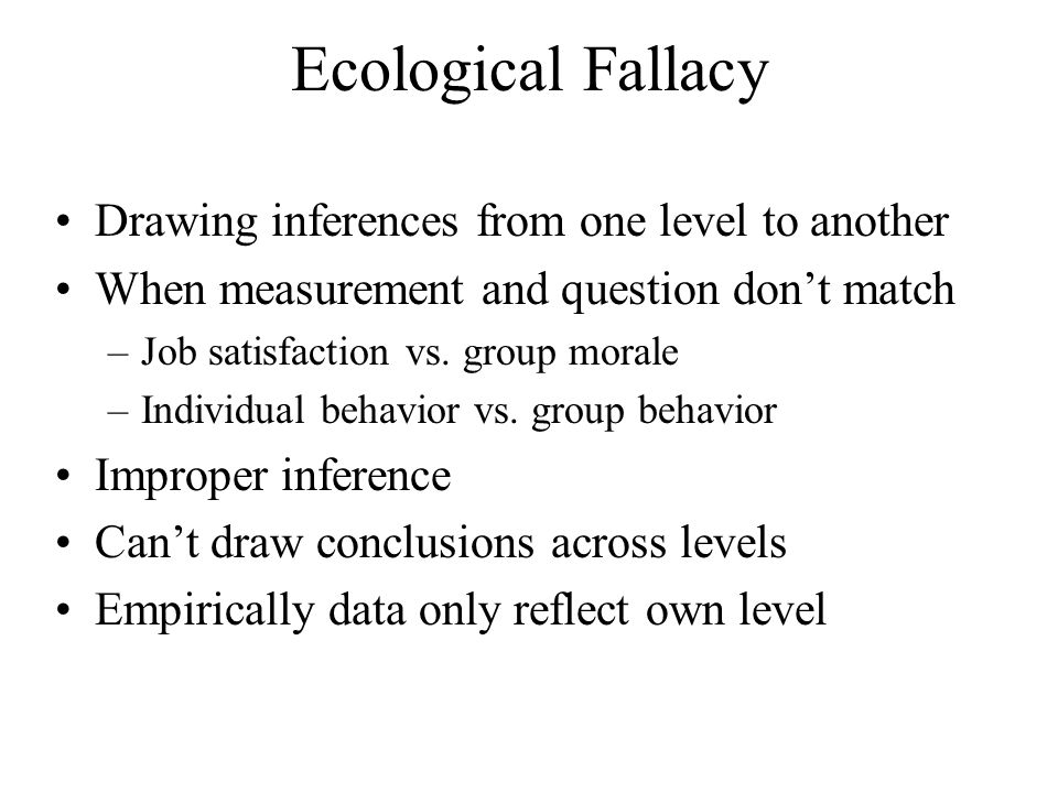 Ecological Fallacy Drawing inferences from one level to another