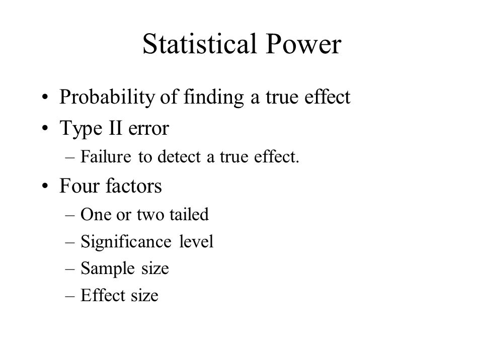 Statistical Power Probability of finding a true effect Type II error