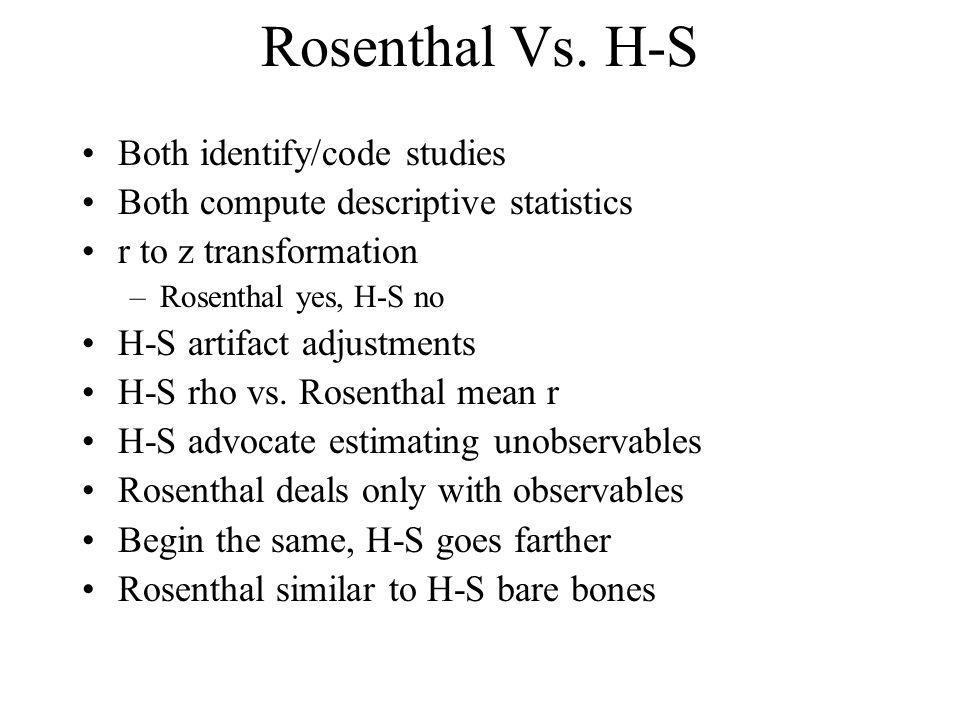 Rosenthal Vs. H-S Both identify/code studies
