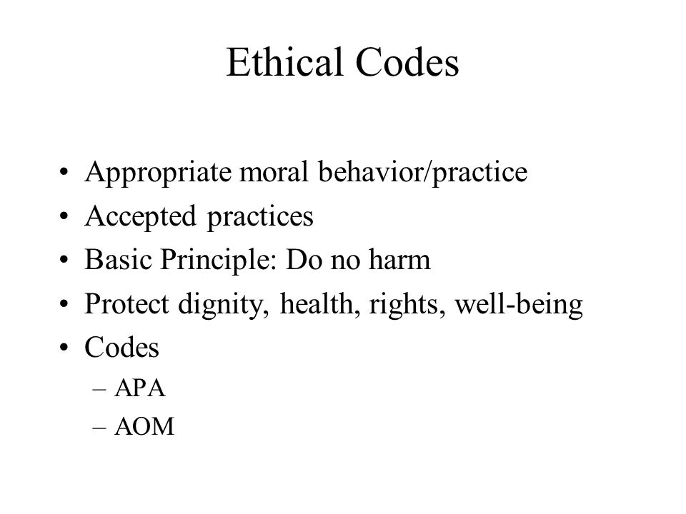 Ethical Codes Appropriate moral behavior/practice Accepted practices