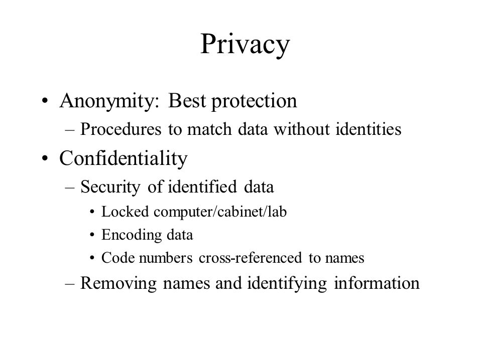 Privacy Anonymity: Best protection Confidentiality