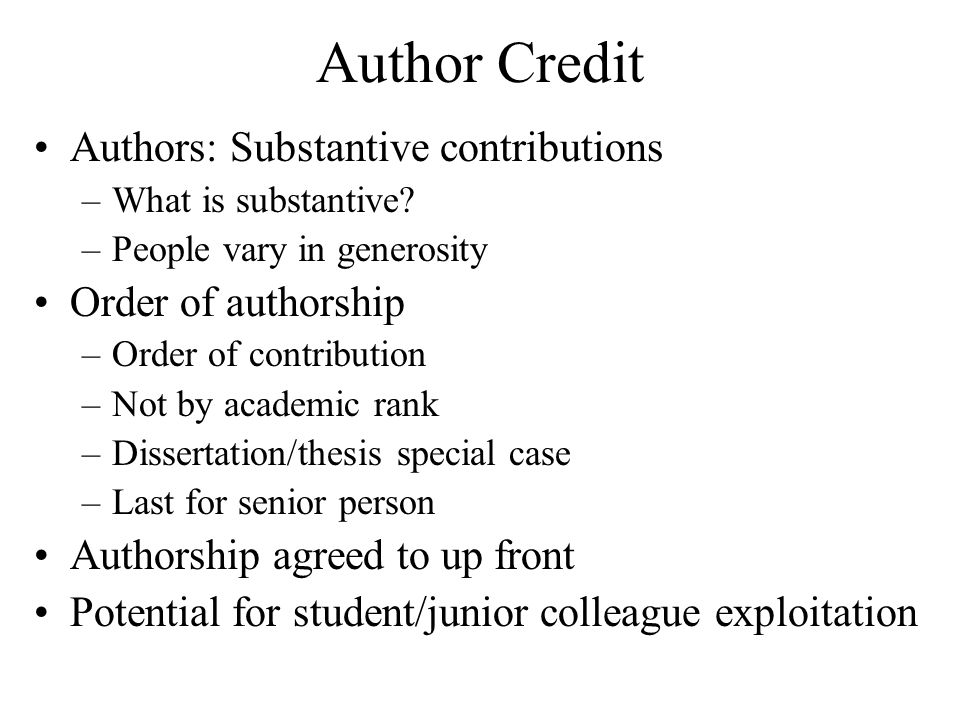 Author Credit Authors: Substantive contributions Order of authorship