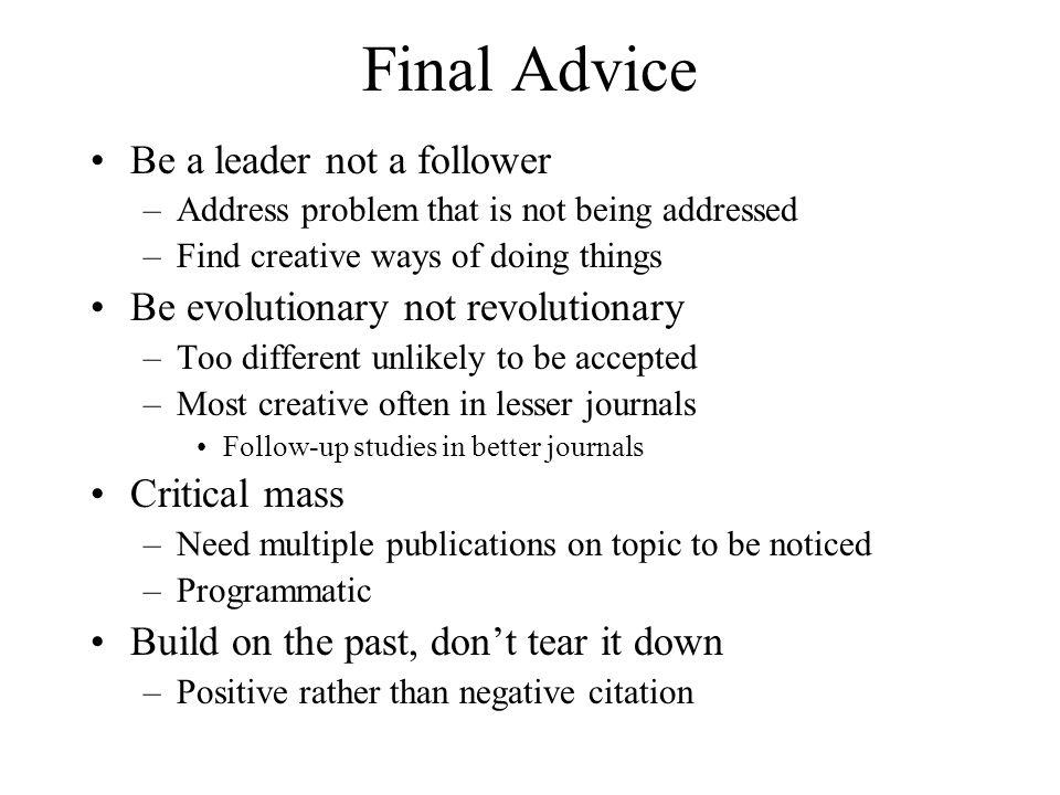 Final Advice Be a leader not a follower