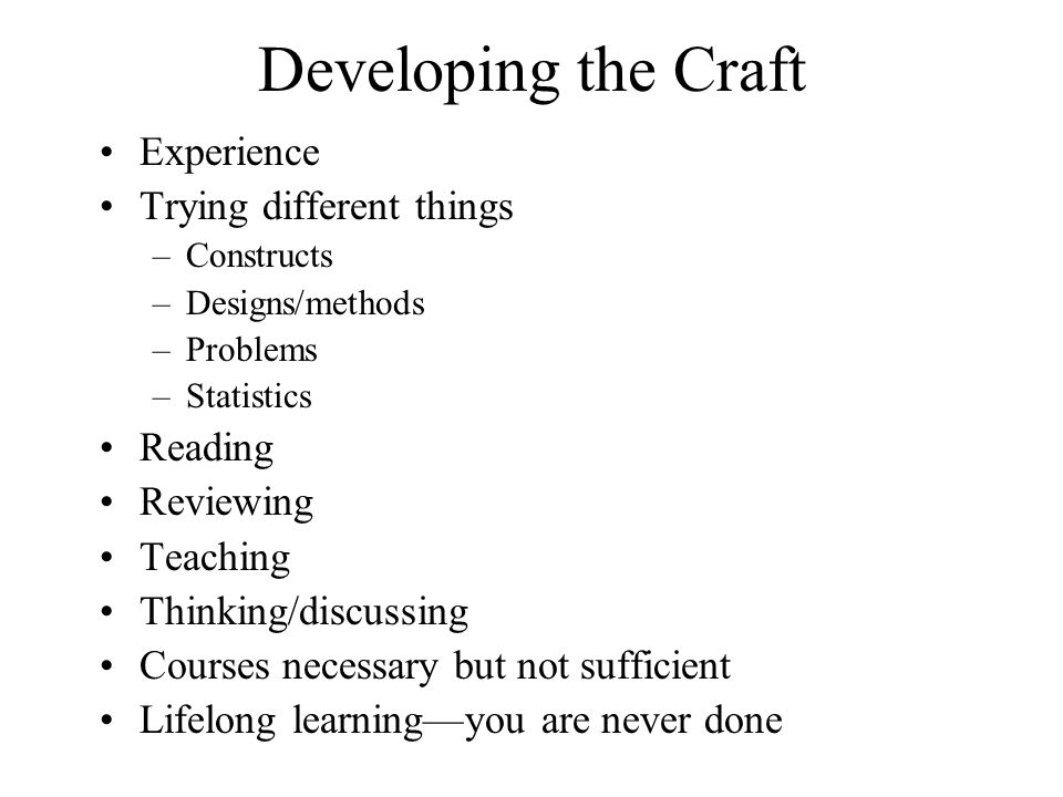 Developing the Craft Experience Trying different things Reading