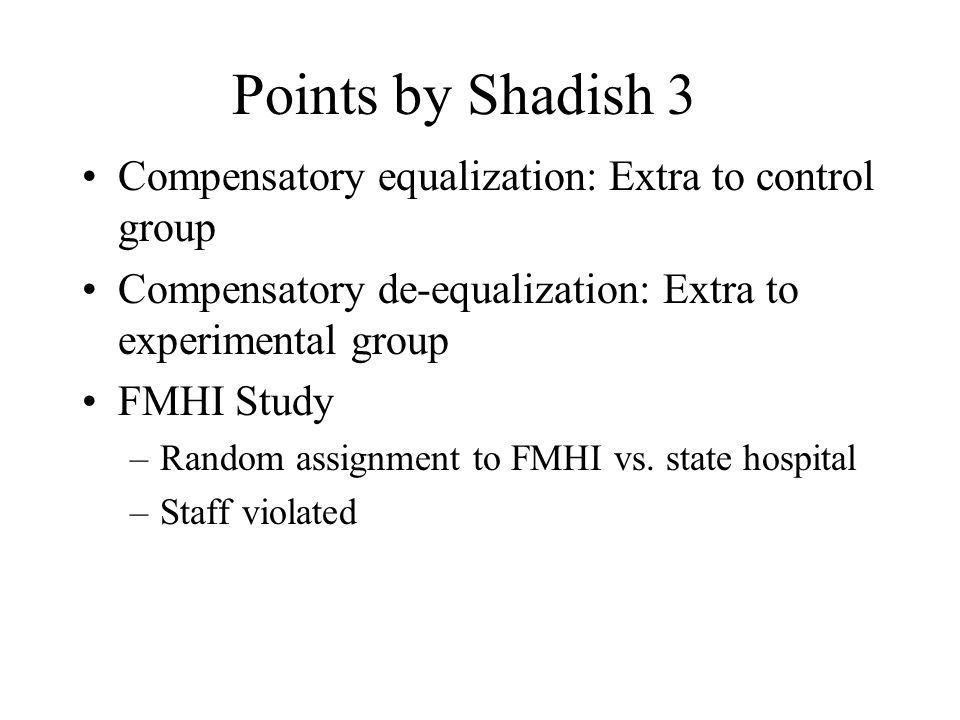 Points by Shadish 3 Compensatory equalization: Extra to control group