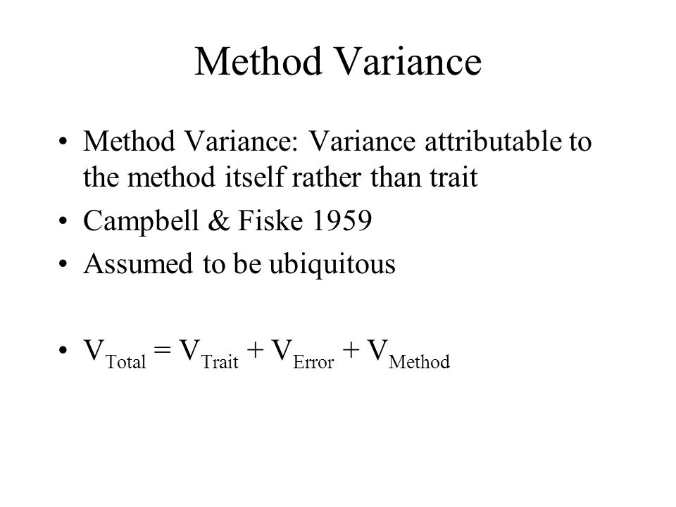 Method Variance Method Variance: Variance attributable to the method itself rather than trait. Campbell & Fiske 1959.