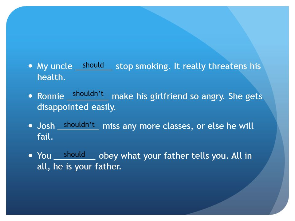 My uncle ________ stop smoking. It really threatens his health.
