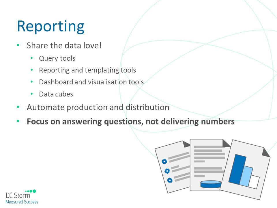 Reporting Share the data love! Automate production and distribution