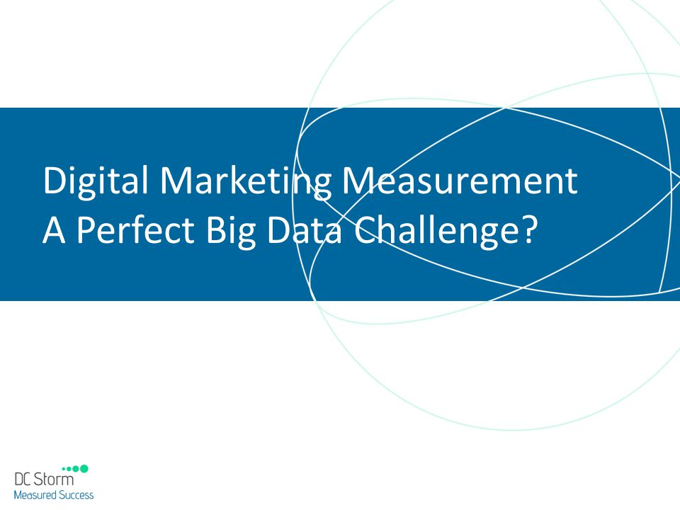 Digital Marketing Measurement A Perfect Big Data Challenge